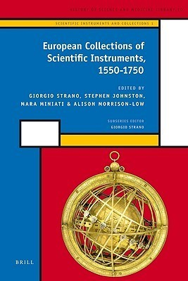 European Collections of Scientific Instruments, 1550-1750  by  Giorgio Strano