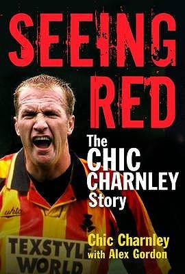 Seeing Red: The Chic Charnley Story  by  Chic Charnley