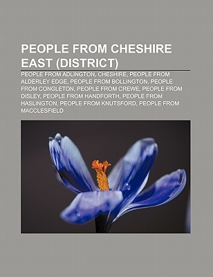People from Cheshire East (District): People from Adlington, Cheshire, People from Alderley Edge, People from Bollington, People from Congleton Source Wikipedia