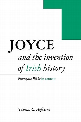 Joyce and the Invention of Irish History: Finnegans Wake in Context  by  Thomas C. Hofheinz