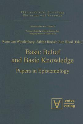 Basic Belief And Basic Knowledge: Papers In Epistemology  by  René van Woudenberg