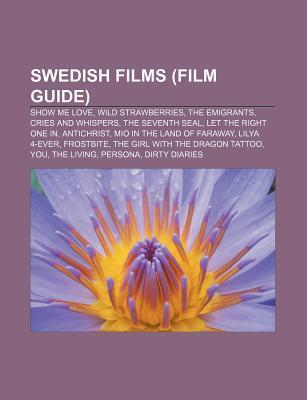 Swedish Films (Film Guide): Show Me Love, Wild Strawberries, the Emigrants, Cries and Whispers, the Seventh Seal, Let the Right One in  by  Source Wikipedia
