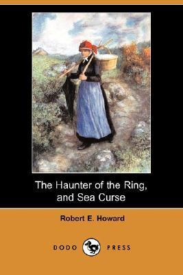 The Haunter Of The Ring, And Sea Curse  by  Robert E. Howard