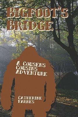 Bigfoots Bridge: A Cousens Cousins Adventure Catherine Farnes