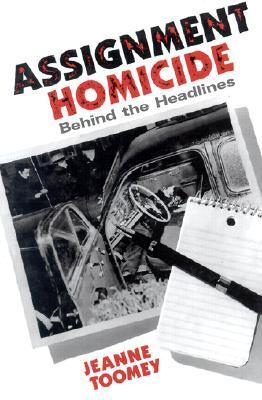 Assignment Homicide, Behind the Headlines: A Woman Reporter in New York City in the 1940s  by  Jeanne Toomey