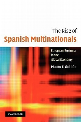 The Rise of Spanish Multinationals: European Business in the Global Economy  by  Mauro F. Guillén
