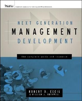 Next Generation Management Development: The Complete Guide and Resource [With CD-ROM]  by  Robert D. Cecil