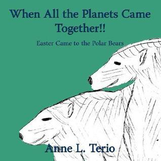 When All the Planets Came Together!!: Easter Came to the Polar Bears Anne L. Terio