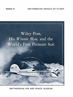 Wiley Post, His Winnie Mae, and the Worlds First Pressure Suit Bobby H. Johnson
