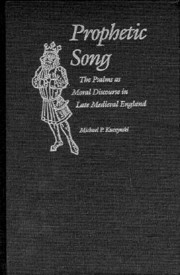 Prophetic Song: The Psalms as Moral Discourse in Late Medieval England  by  Michael P. Kuczynski