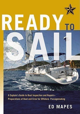 Ready to Sail: A Captains Guide to Boat Inspection and Repairs - Preparations of Boat and Crew for Offshore Passagemaking  by  Ed Mapes