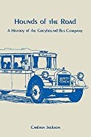 Hounds Of The Road: A History Of The Greyhound Bus Company  by  Carlton Jackson
