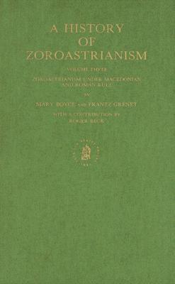 A History of Zoroastrianism: Zoroastrianism Under Macedonian and Roman Rule Mary Boyce
