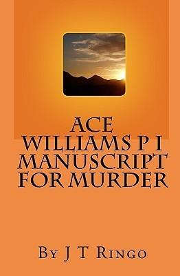 Ace Williams P I Manuscript for Murder  by  J.T. Ringo