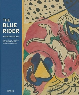 The Blue Rider: A Dance in Colour: Watercolours, Drawings and Prints from the Lenbachhaus Munich  by  Helmut Friedel