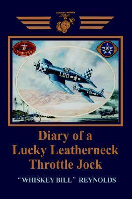 Diary of a Lucky Leatherneck Throttle Jock  by  William E. Reynolds