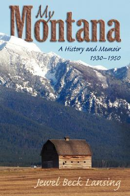 My Montana: A History and Memoir, 1930-1950  by  Jewel Beck Lansing