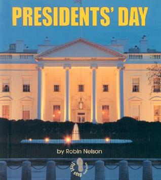 Presidents Day (First Step Nonfiction: American Holidays)  by  Robin Nelson