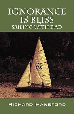 Ignorance Is Bliss - Sailing with Dad  by  Richard Hansford
