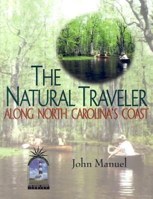 The Natural Traveler Along North Carolinas Coast  by  John Manuel