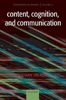 Content, Cognition, and Communication: Philosophical Papers II Nathan Salmon