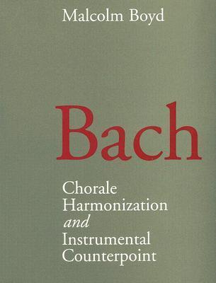 Bach: Chorale Harmonization and Instrumental Counterpoint Malcolm Boyd