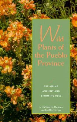 Wild Plants of the Pueblo Province: Exploring Ancient and Enduring Uses William W. Dunmire