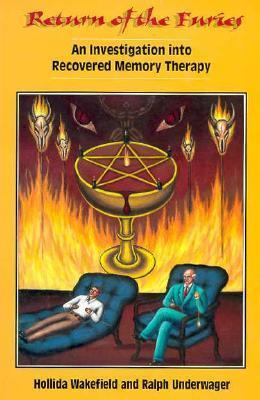 Return of the Furies: An Investigation Into Recovered Memory Therapy Hollida Wakefield