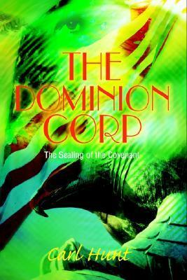 The Dominion Corp: The Sealing of the Covenant Carl Hunt