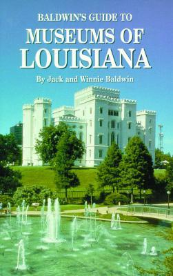 Baldwins Guide Museums of Louisiana  by  Jack Baldwin