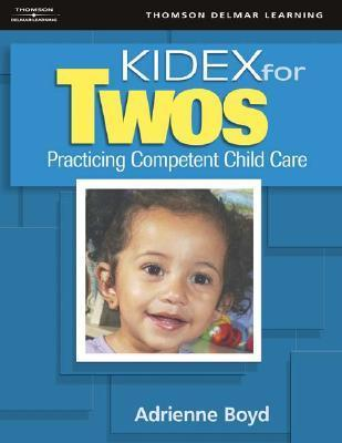 Kidex for Twos: Practicing Competent Child Care for Two-Year-Olds [With CDROM]  by  R. Adrienne Boyd