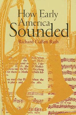 How Early America Sounded Richard Cullen Rath