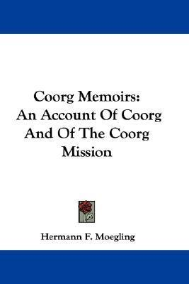 Coorg Memoirs: An Account of Coorg and of the Coorg Mission Hermann F. Moegling