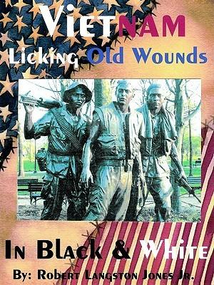 Vietnam, in Black & White: Licking Old Wounds  by  Robert Langston Jones Jr.