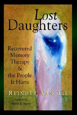 Lost Daughters: Recovered Memory Therapy and the People It Hurts  by  Reinder Van Til