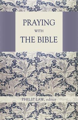 Praying with the Bible Philip Law