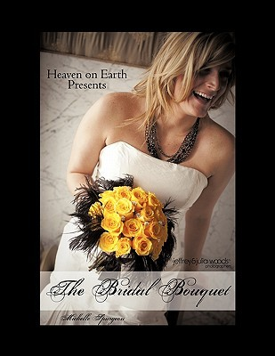 Heaven on Earth Presents the Bridal Bouquet  by  Michelle Spurgeon