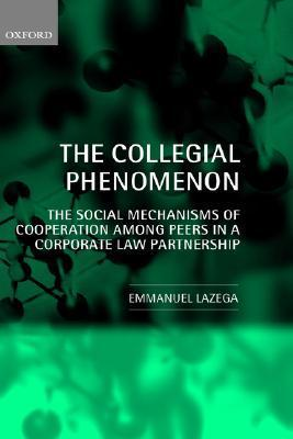 The Collegial Phenomenon: The Social Mechanisms of Cooperation Among Peers in a Corporate Law Partnership  by  Emmanuel Lazega