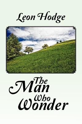 The Man Who Wonder  by  Leon Hodge
