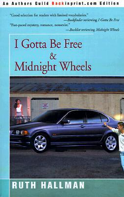 I Gotta Be Free and Midnight Wheels Ruth Hallman