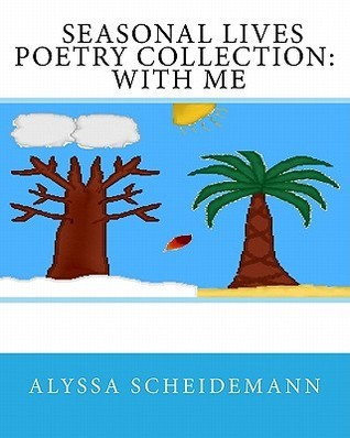 Seasonal Lives Poetry Collection: With Me  by  Alyssa Scheidemann