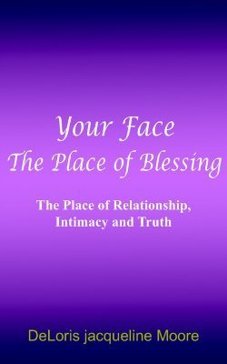 Your Face: The Place of Blessing DeLoris Jacqueline Moore