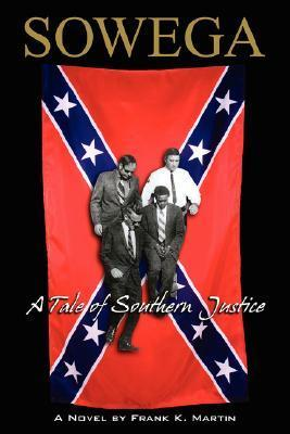 Sowega: A Tale of Southern Justice  by  Frank K. Martin