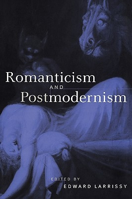 Romanticism and Postmodernism Edward Larissey