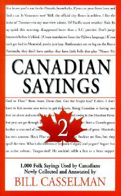 Canadian Sayings 2: 1,000 Folk Sayings Used  by  Canadians by Bill Casselman