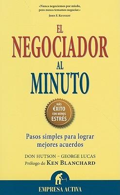 El Negociador al Minuto: Pasos Simples Para Lograr Mejores Acuerdos = The One Minute Negotiator  by  Don Hutson