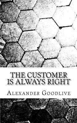 The Customer Is Always Right  by  Alexander Goodlive