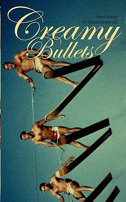 Creamy Bullets  by  Kevin Sampsell