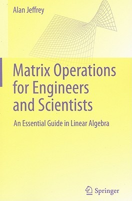 Matrix Operations for Engineers and Scientists: An Essential Guide in Linear Algebra  by  Alan Jeffrey