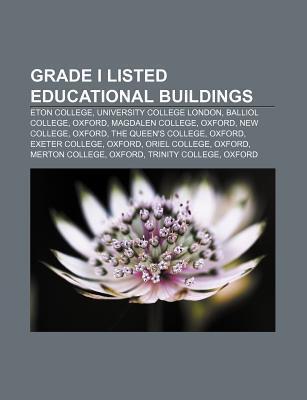 Grade I Listed Educational Buildings: Eton College, University College London, Balliol College, Oxford, Magdalen College, Oxford, New College Source Wikipedia